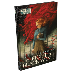 Arkham Horror Novels: To Fight the Black Wind